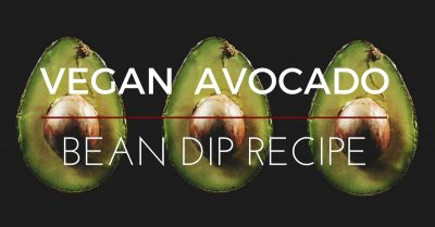 VEGAN AVOCADO BEAN DIP
